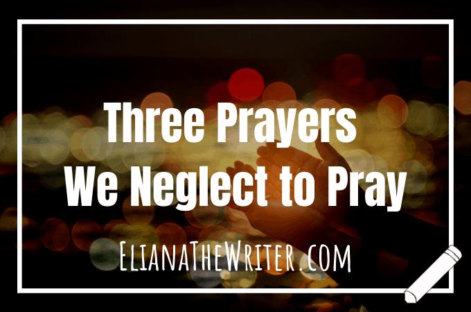 Three Prayers We Neglect to Pray