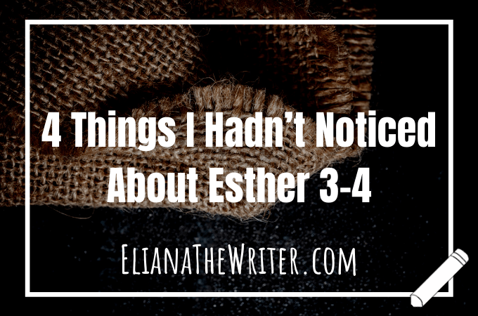 4 Things I Hadn't Noticed About Esther 3-4