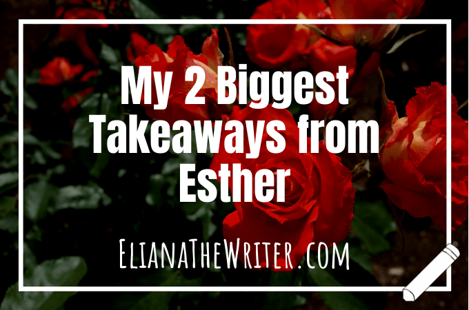 My 2 Biggest Takeaways from Esther (Chapter 9-10 Study)