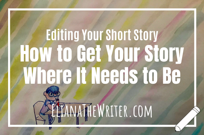 Editing Your Short Story - How to Get Your Story Where It Needs to Be