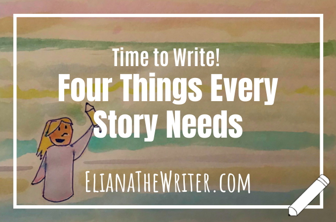 Time to Write! Four Things Every Story Needs